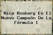 Nico Rosberg Es El Nuevo Campeón De La <b>Fórmula 1</b>