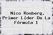 Nico Rosberg, Primer Líder De La <b>Fórmula 1</b>