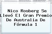 Nico Rosberg Se Llevó El Gran Premio De Australia De <b>Fórmula 1</b>