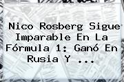 Nico Rosberg Sigue Imparable En La <b>Fórmula 1</b>: Ganó En Rusia Y <b>...</b>