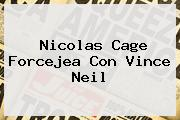 Nicolas Cage Forcejea Con <b>Vince Neil</b>