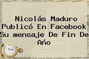 Nicolás Maduro Publicó En Facebook Su <b>mensaje De Fin De Año</b>