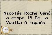 Nicolás Roche Ganó La <b>etapa 18</b> De La <b>Vuelta A España</b>