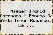 Niegan <b>Ingrid Coronado</b> Y Poncho De Anda Tener Romance. La <b>...</b>