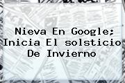 Nieva En Google; Inicia El <b>solsticio De Invierno</b>