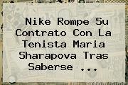 Nike Rompe Su Contrato Con La Tenista <b>Maria Sharapova</b> Tras Saberse <b>...</b>