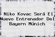 <b>Niko Kovac</b> Será El Nuevo Entrenador Del Bayern Múnich
