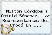 Nilton Córdoba Y Astrid Sánchez, Los Representantes Del Chocó En ...