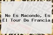 No Es Macondo, Es El <b>Tour De Francia</b>