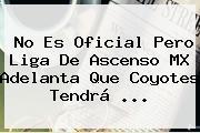 No Es Oficial Pero Liga De <b>Ascenso MX</b> Adelanta Que Coyotes Tendrá ...
