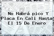 No Habrá <b>pico Y Placa</b> En <b>Cali</b> Hasta El 15 De Enero