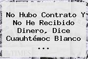 No Hubo Contrato Y No He Recibido Dinero, Dice <b>Cuauhtémoc Blanco</b> ...