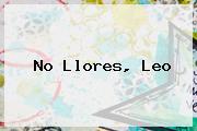 No Llores, Leo