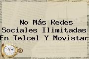 No Más Redes Sociales Ilimitadas En Telcel Y <b>Movistar</b>