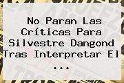 No Paran Las Críticas Para <b>Silvestre Dangond</b> Tras Interpretar El <b>...</b>