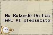 No Rotundo De Las FARC Al <b>plebiscito</b>