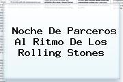 Noche De Parceros Al Ritmo De Los <b>Rolling Stones</b>
