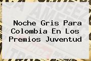 Noche Gris Para Colombia En Los <b>Premios Juventud</b>