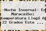 ?Noche Invernal? En Maracaibo: <b>temperatura</b> Llegó A 22 Grados Este <b>...</b>