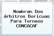 Nombran Dos árbitros Boricuas Para Torneos <b>CONCACAF</b>