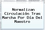 Normalizan Circulación Tras Marcha Por Día Del <b>Maestro</b>