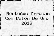 Norteños Arrasan Con <b>Balón De Oro 2016</b>