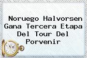 Noruego Halvorsen Gana Tercera Etapa Del Tour Del <b>Porvenir</b>