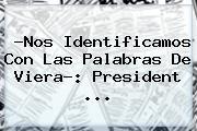 ?Nos Identificamos Con Las Palabras De Viera?: President ...