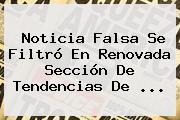 <b>Noticia</b> Falsa Se Filtró En Renovada Sección De Tendencias De ...