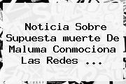 Noticia Sobre Supuesta <b>muerte De Maluma</b> Conmociona Las Redes <b>...</b>