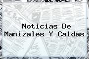 Noticias De Manizales Y Caldas
