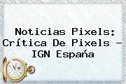 Noticias <b>Pixels</b>: Crítica De <b>Pixels</b> - IGN España