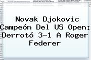 Novak Djokovic Campeón Del <b>US Open</b>: Derrotó 3-1 A Roger Federer