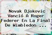 Novak Djokovic Venció A <b>Roger Federer</b> En La Final De Wimbledon <b>...</b>