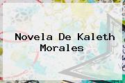Novela De <b>Kaleth Morales</b>
