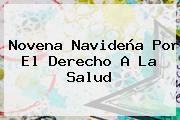 <b>Novena Navideña</b> Por El Derecho A La Salud