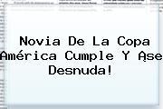 Novia De La Copa América Cumple Y ¡se Desnuda!