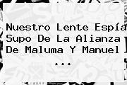 Nuestro Lente Espía Supo De La Alianza De Maluma Y <b>Manuel</b> <b>...</b>