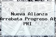 Nueva Alianza Arrebata <b>Progreso</b> Al PRI