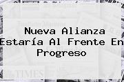 Nueva Alianza Estaría Al Frente En <b>Progreso</b>