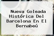 Nueva Goleada Histórica Del Barcelona En El Bernabeú