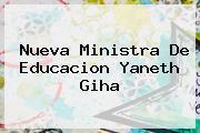 Nueva Ministra De Educacion <b>Yaneth Giha</b>
