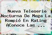 Nueva Teleserie Nocturna De <b>Mega</b> La Rompió En Rating ¡Conoce Las <b>...</b>