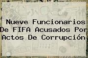 Nueve Funcionarios De <b>FIFA</b> Acusados Por Actos De Corrupción