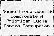 <b>Nuevo Procurador Se Compromete A Priorizar Lucha Contra Corrupcion</b>