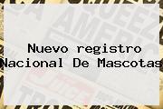 Nuevo <b>registro Nacional</b> De Mascotas