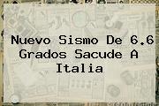 Nuevo Sismo De 6.6 Grados Sacude A <b>Italia</b>