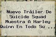 Nuevo Tráiler De <b>Suicide Squad</b> Muestra A Harley Quinn En Todo Su <b>...</b>