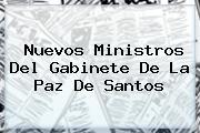 <b>Nuevos Ministros</b> Del Gabinete De La Paz De Santos