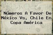 Números A Favor De <b>México Vs</b>. <b>Chile</b> En Copa América